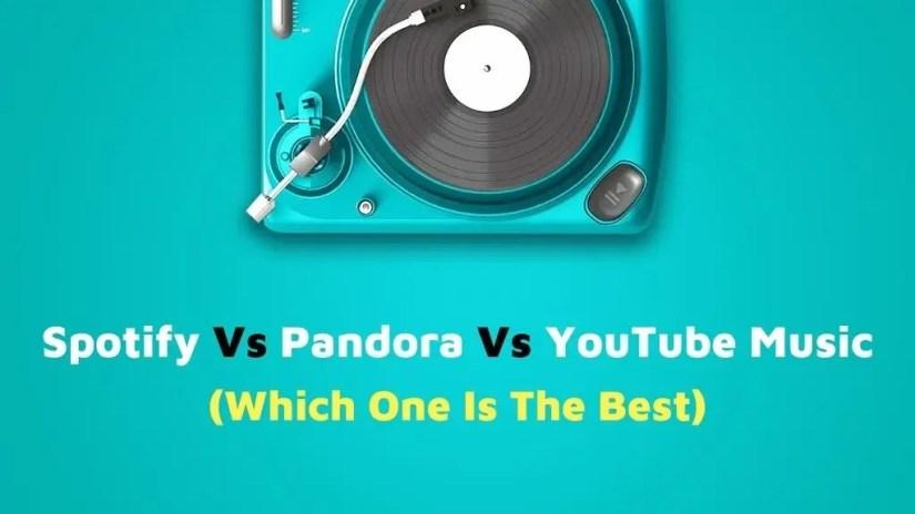Spotify Vs Pandora Vs YouTube Music