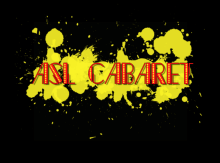 ASL Cabaret in red letters with yellow splashes on a black background.