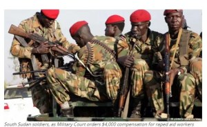 South Sudan soldiers, as Military Court orders $4,000 compensation for raped aid workers
