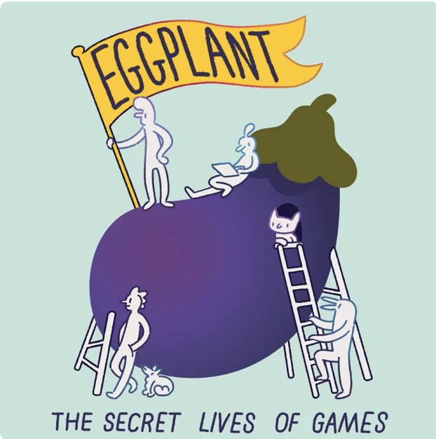 Eggplant: The Secret Lives of Games