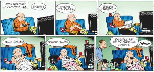 """The family's grandfather marathons four seasons of a show, his armchair slowly becoming covered with more snacks, and his clothes becoming more food-stained and casual. """"I'm sorry, pop, but I'm canceling season 5,"""" says his son, in the 5/17/20 strip of """"The Brilliant Mind of Eidson Lee."""""""