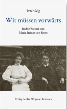 Peter Selg, Wir müssen vorwärts. Rudolf Steiner und Marie Steiner - von  Sivers - Zaailing