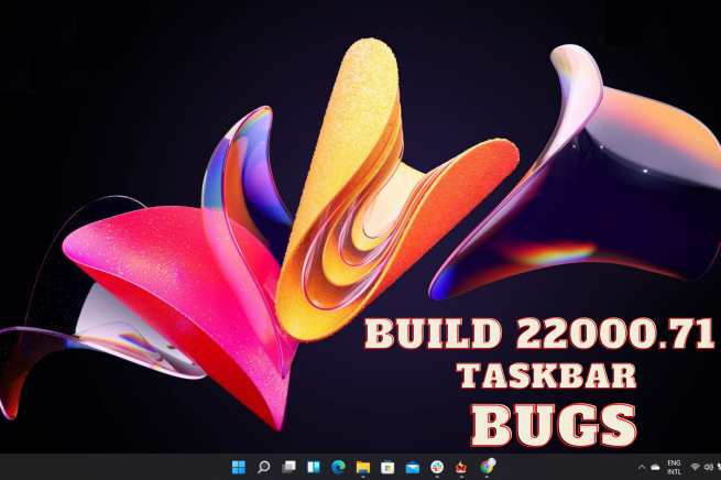 build 22000.71 taskbar bugs