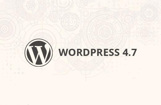 What's coming in WordPress 4.7