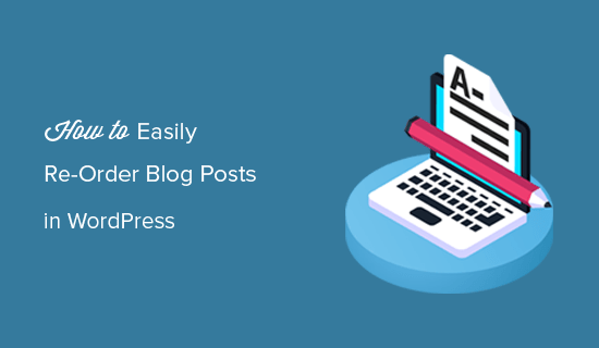Ways to easily re-order blog posts in WordPress