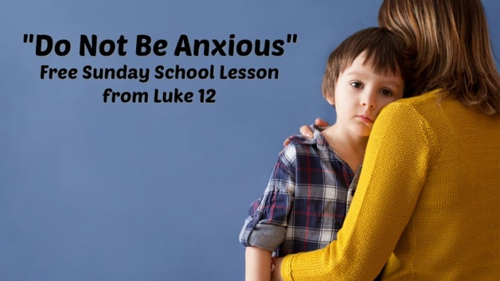 """Do Not Be Anxious"" Sunday School Lesson (Luke 12)"