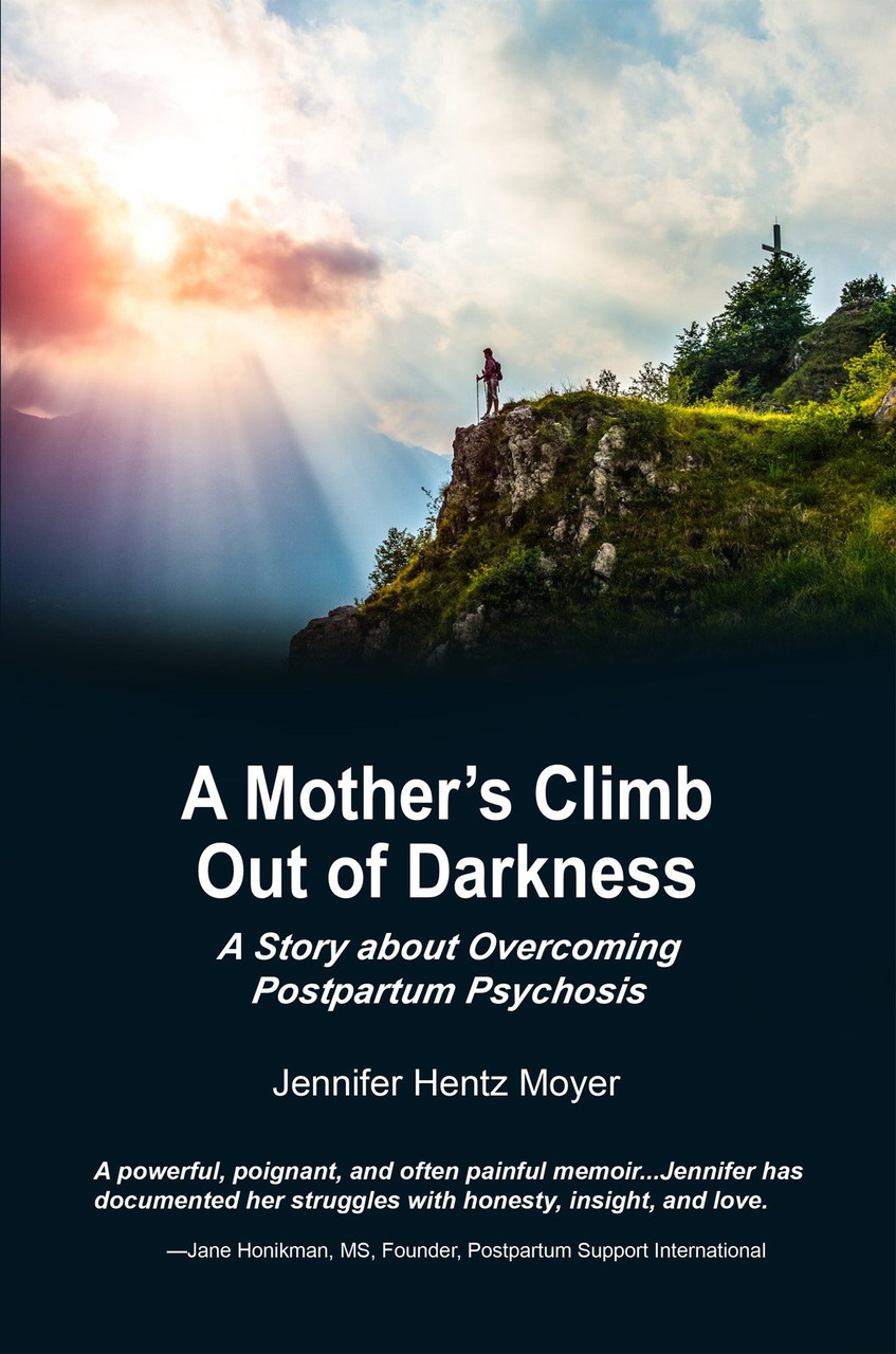A Mother's Climb Out of Darkness: A story about overcoming postpartum psychosis
