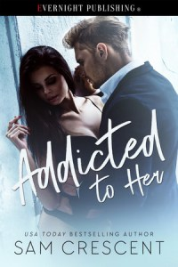 Addicted to Her by Sam Crescent   Evernight Publishing Genre  Erotic Contemporary Romance Heat Level  3 Word Count  25  600 ISBN
