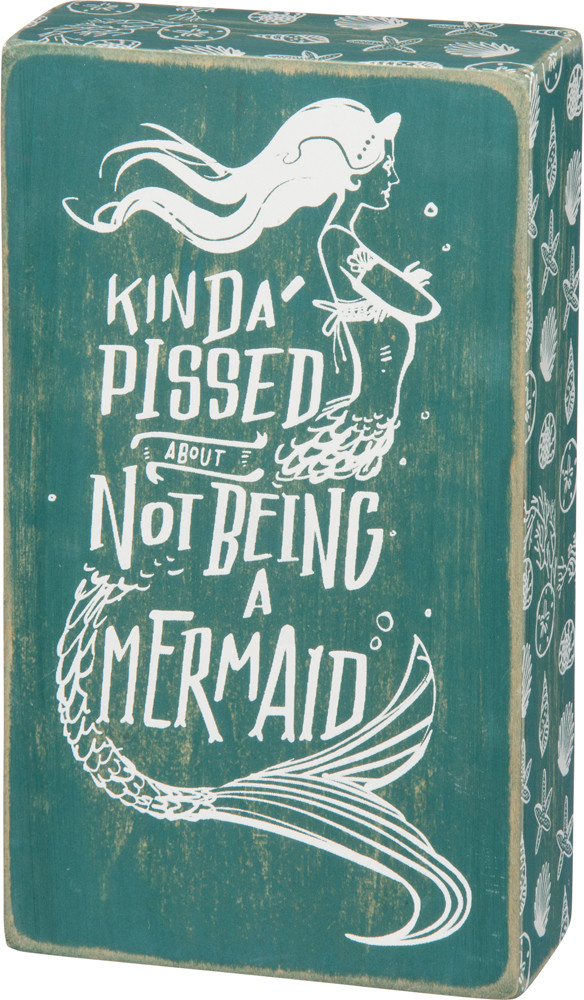 Kinda Pissed About Not Being A Mermaid Wood Box Sign Primitives By Kathy From California