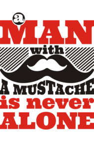 A man with a mustache is never alone Shirt