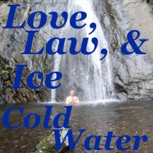 Love, Law, and Ice Cold Water Featured