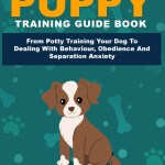 Step By Step Puppy Training Guide Book From Potty Training Your Dog To Dealing With Behavior Obedience And Separation Anxiety Telegraph