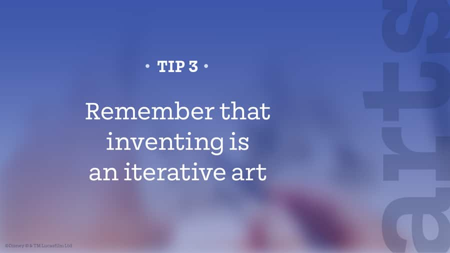 Tip – Remember that inventing is an iterative art