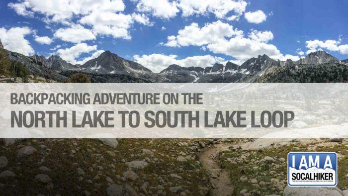 6 Nights Backpacking the North Lake South Lake Loop
