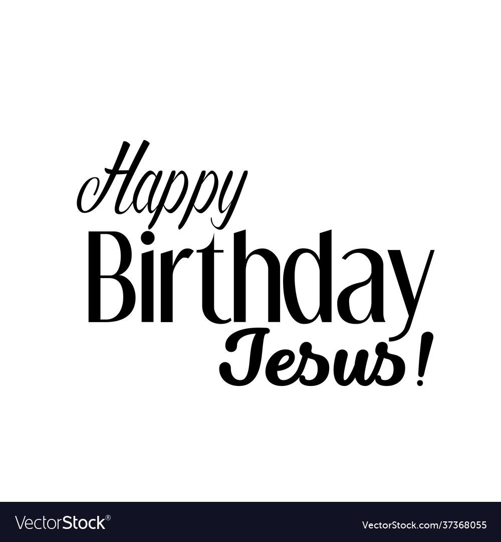 Christian Quote Design Happy Birthday Jesus Vector Image