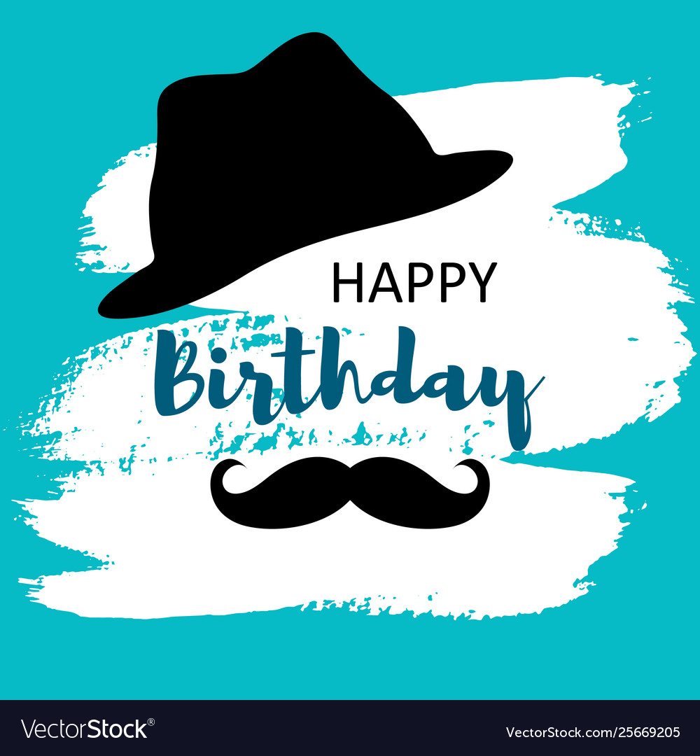 Happy Birthday Card For Man With Hat And Mustache Vector Image