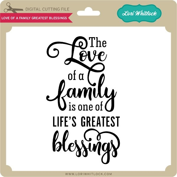 Download Love Of A Family Greatest Blessings - Lori Whitlock's SVG Shop