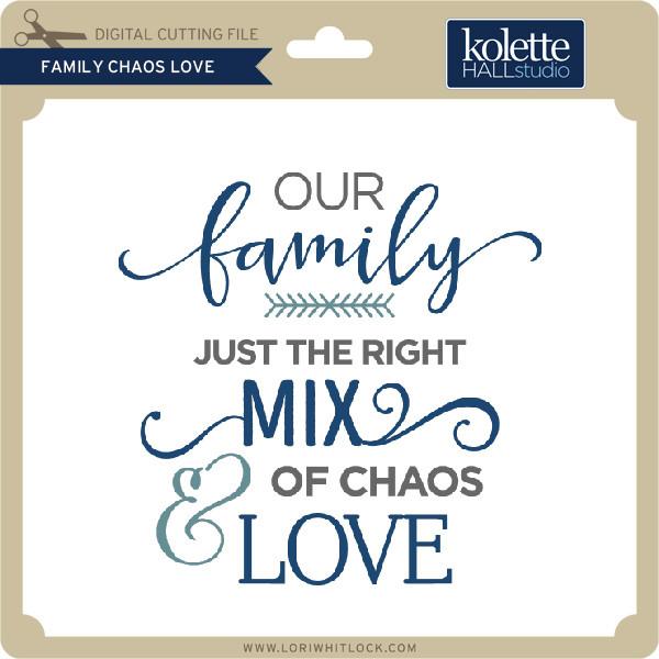 Download Family Chaos Love - Lori Whitlock's SVG Shop
