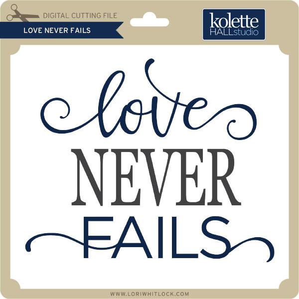Download Love Never Fails - Lori Whitlock's SVG Shop