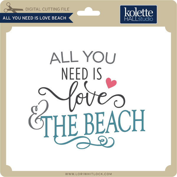 Download All You Need is Love Beach - Lori Whitlock's SVG Shop