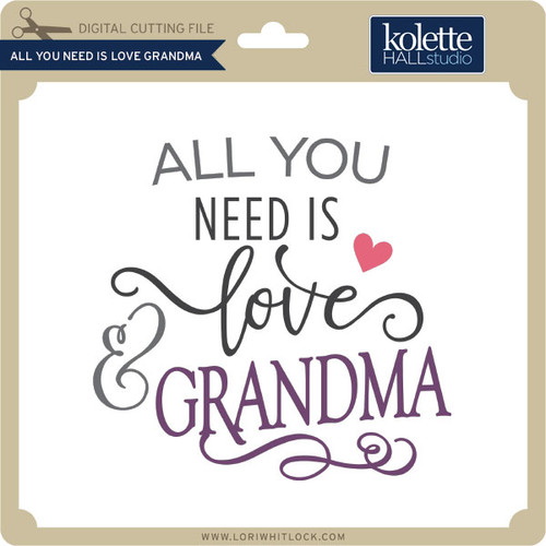 Download All You Need is Love Your Grandma - Lori Whitlock's SVG Shop