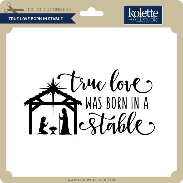 Download True Love Born in Stable - Lori Whitlock's SVG Shop