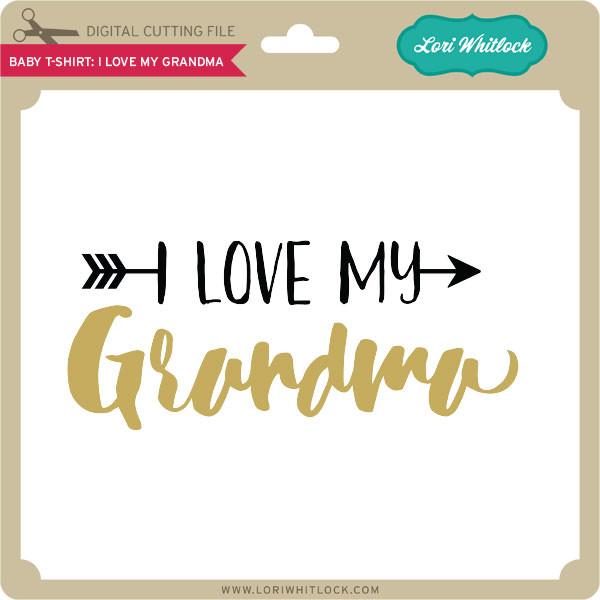 Download Baby T Shirt I Love My Grandma - Lori Whitlock's SVG Shop