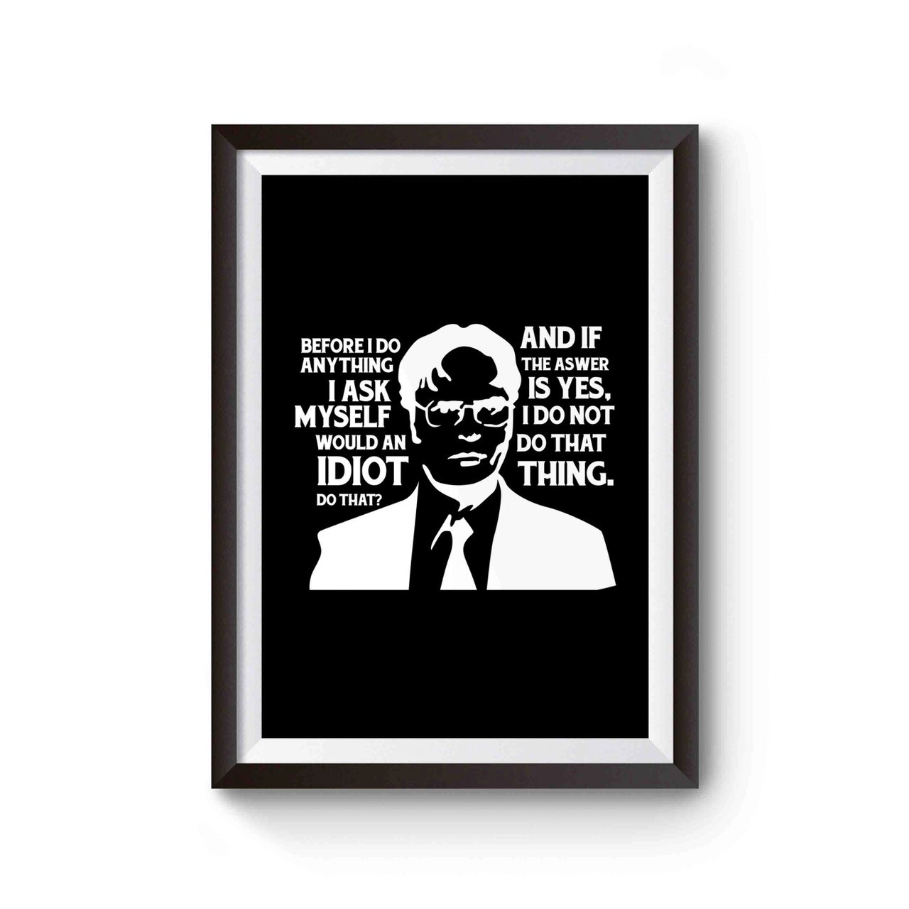 dwight schrute idiot quote poster