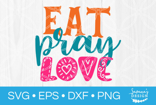 Download Eat Pray Love SVG - SVG EPS PNG DXF Cut Files for Cricut ...