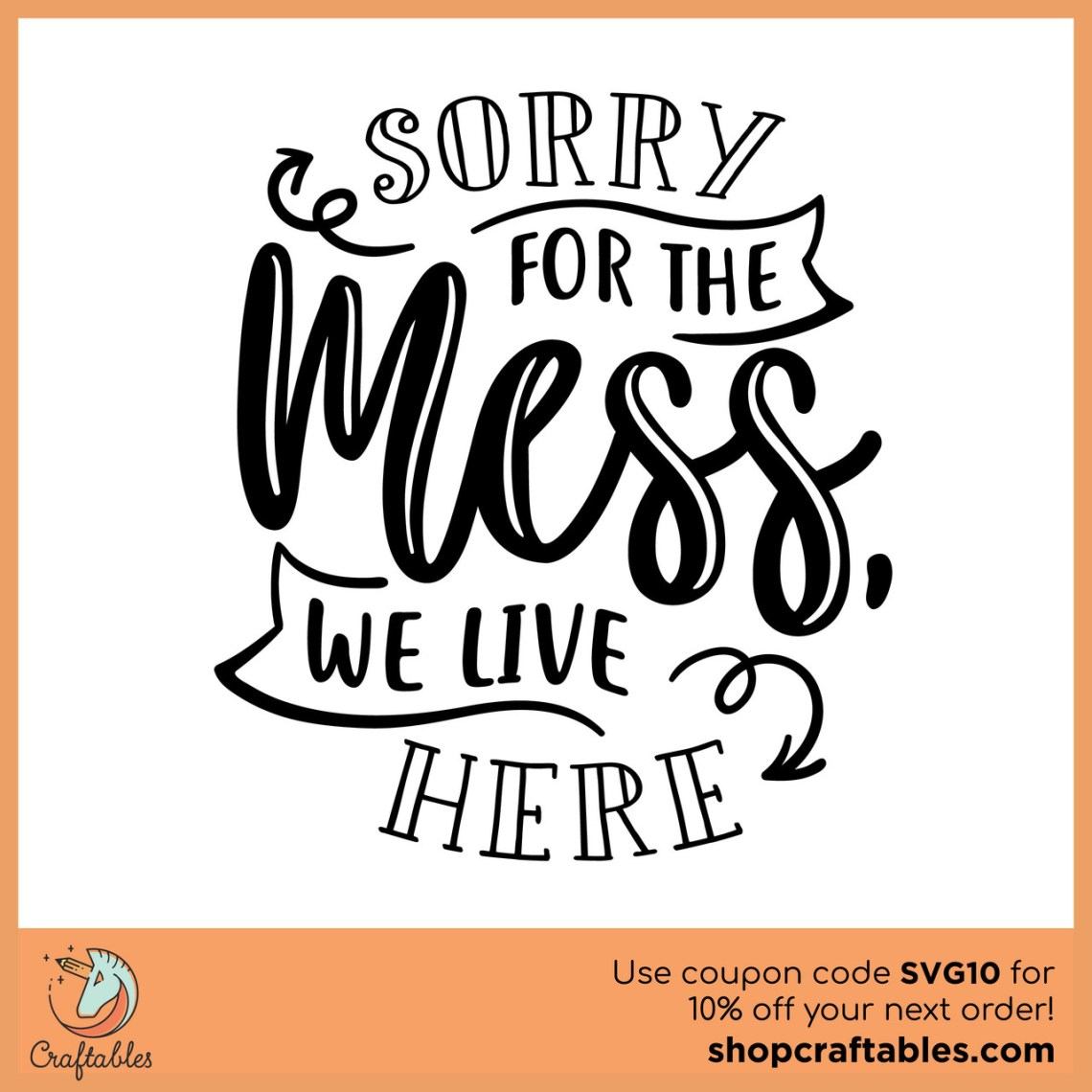Download Free Sorry for the Mess We Live Here SVG Cut File | Craftables