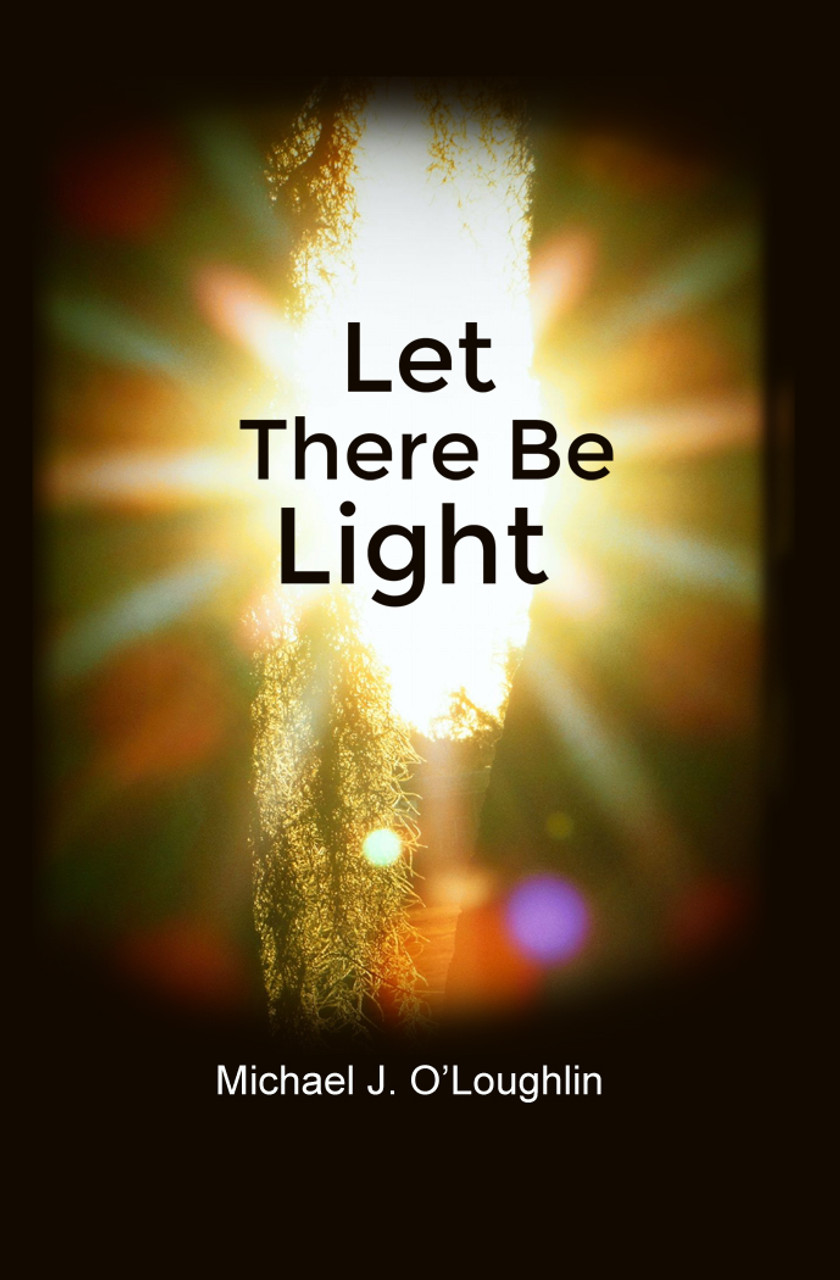 Let There Be Light By Michael J Oloughlin