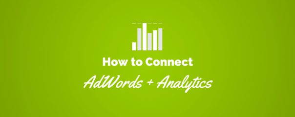 How to Take Your AdWords Data Further with Google Analytics