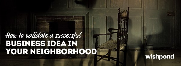 How to Validate a Successful Business Idea in Your Neighborhood