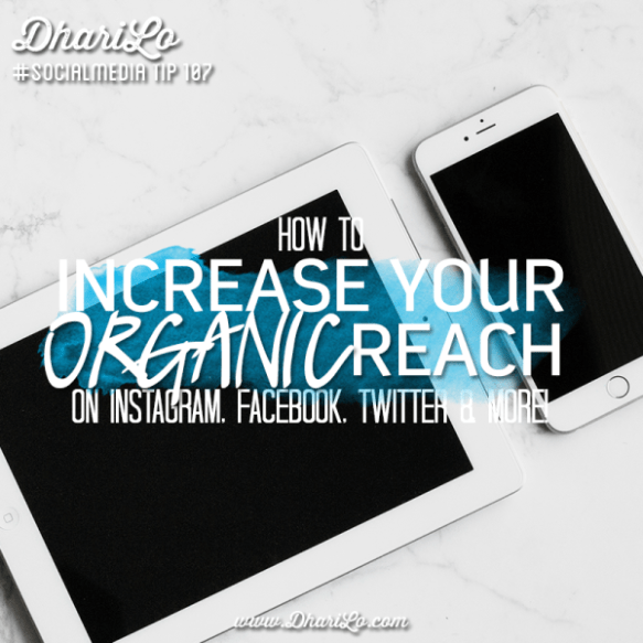 DhariLo Social Media Marketing Tip 107 - Increase Your Organic Reach on Instagram Facebook Twitter and more