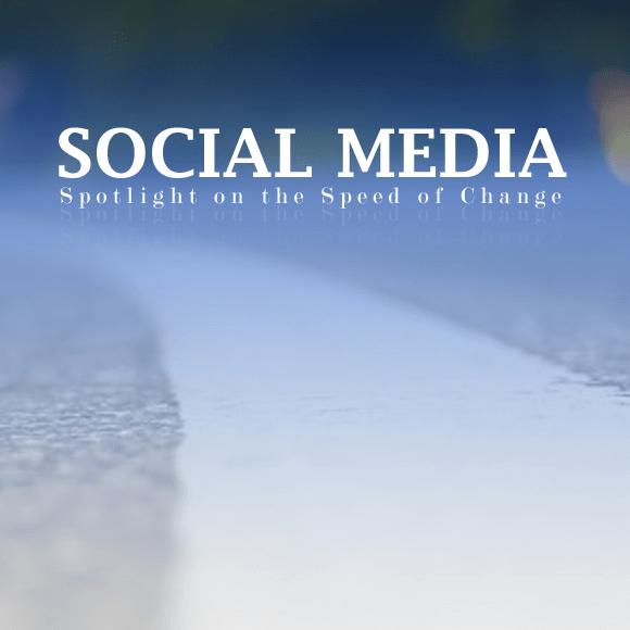 Social Media: Spotlight on the Speed of Change
