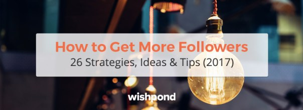 How to Get More Followers: 26 Strategies, Ideas & Tips