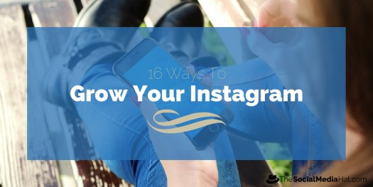 16 Tried-and-True Ways to Grow & Engage Your Instagram Following