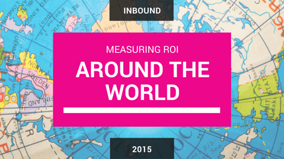 MEASURING ROI AROUND THE WORLD -STATE OF INBOUND REPORT