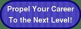 Propel Your CareerTo the Next Level!