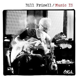 "Bill Frisell ""Music IS"""