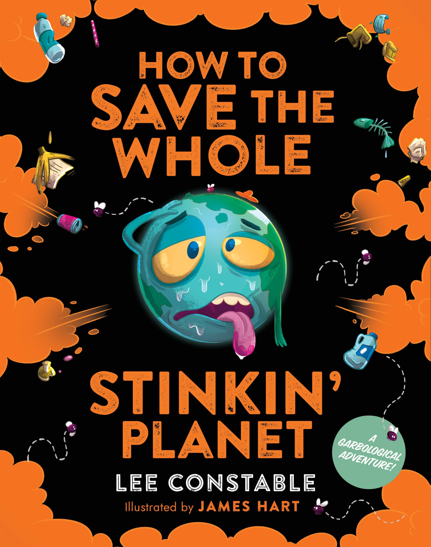 How To Save The Whole Stinkin Planet By Lee Constable