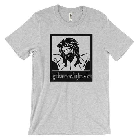 Jesus Got Hammered In Jerusalem Funny Atheist Shirt