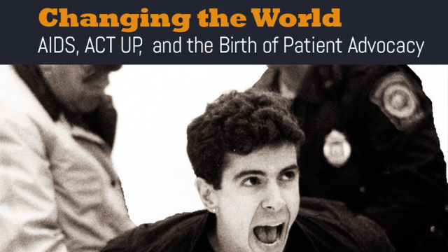 Changing the World: AIDS, ACT UP, and the Birth of Patient Advocacy