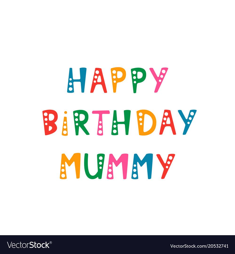 Handwritten Lettering Happy Birthday Mummy On Vector Image