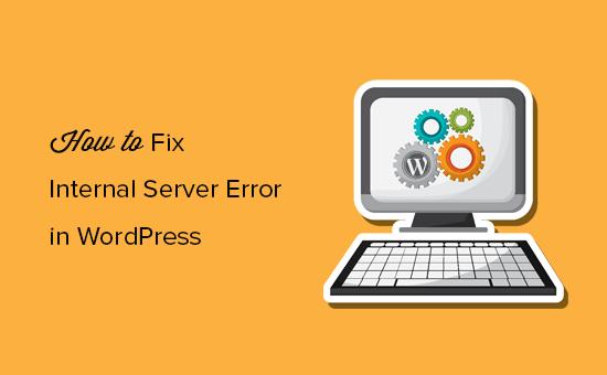 Cara memperbaiki kesalahan server internal di WordPress