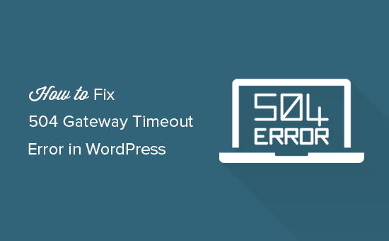Fixing 504 gateway timeout error in WordPress