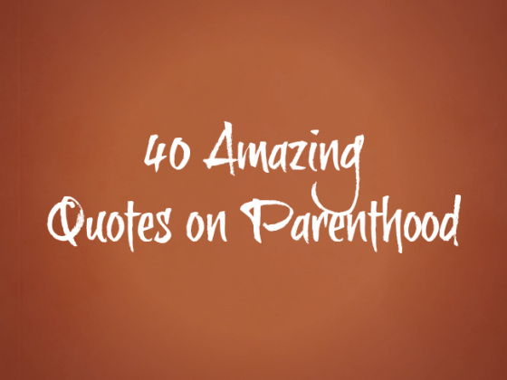 40 Best Parenting Quotes of All Time 40 amazing quotes on parenthood via  ItsMomtastic