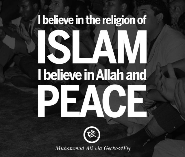 I Believe In The Religion Of Islam I Believe In Allah And Peace Muhammad Ali
