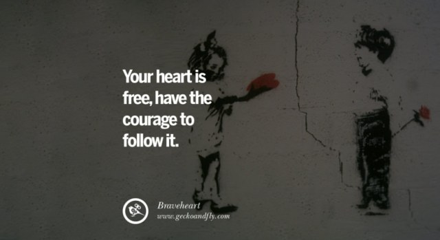 quotes about love Your heart is free, have the courage to follow it. - Braveheart instagram pinterest facebook twitter tumblr quotes life funny best inspirational