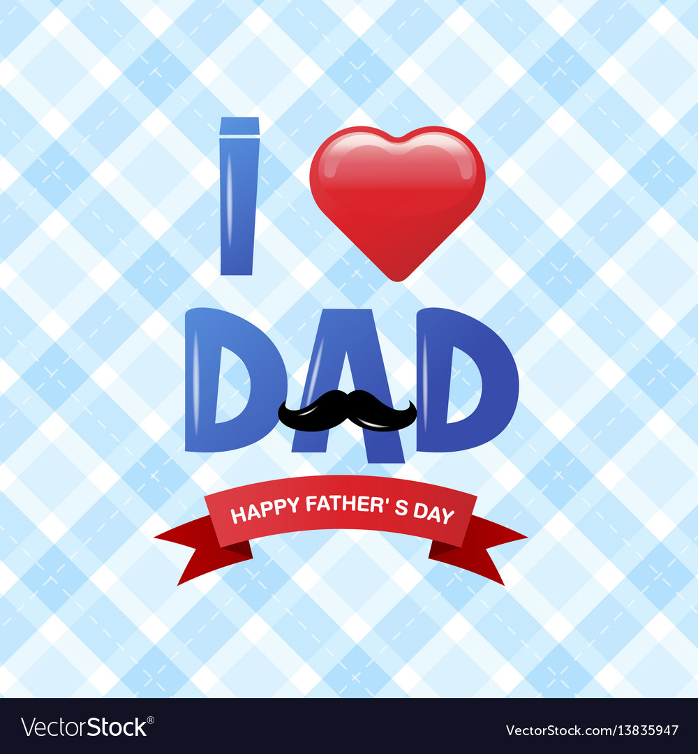 Download Happy fathers day happy father day i love dad Vector Image